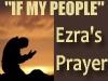 IF MY PEOPLE, Ezra's Prayer